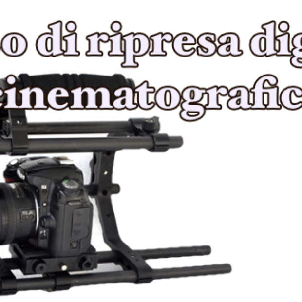 RIPRESA DIGITALE CINEMATOGRAFICA